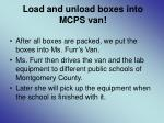 load and unload boxes into mcps van