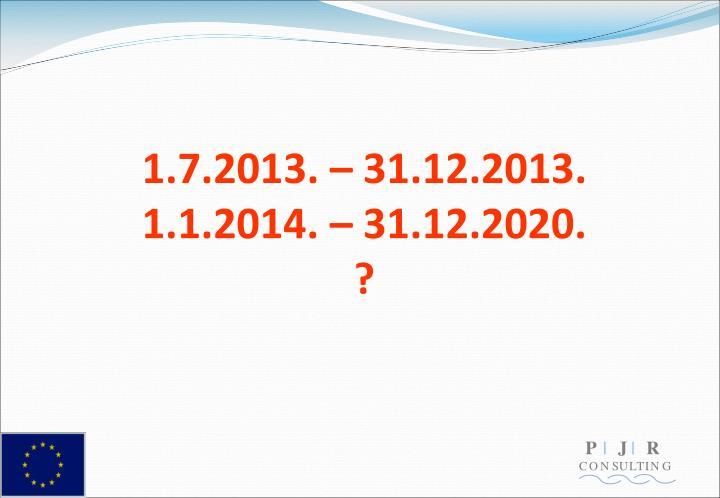1.7.2013. – 31.12.2013.