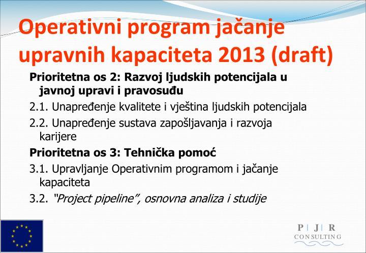 Operativni program jačanje upravnih kapaciteta 2013 (draft)