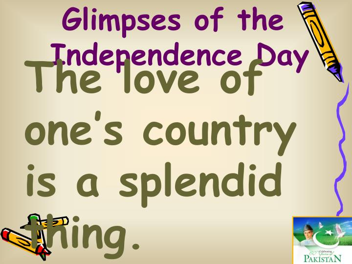 The love of one's country is a splendid thing.