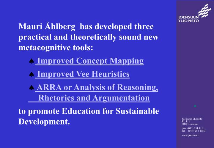 Mauri Åhlberg  has developed three practical and theoretically sound new metacognitive tools:
