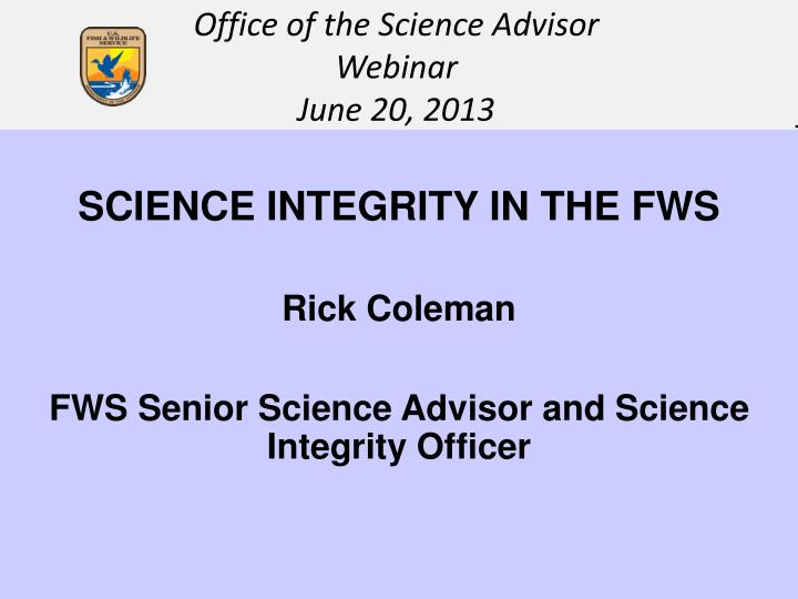 Science integrity in the fws rick coleman fws senior science advisor and science integrity officer