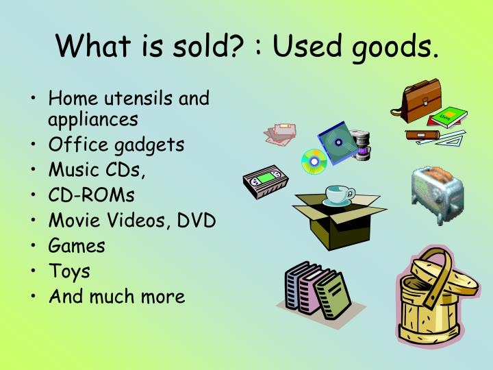 What is sold? : Used goods.
