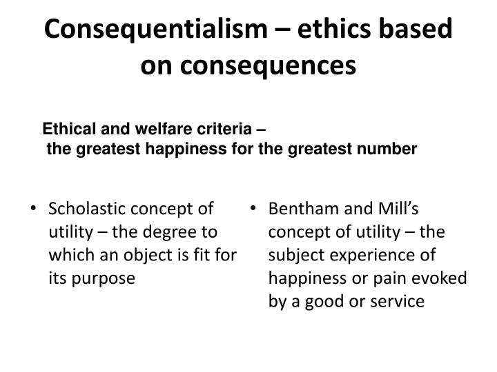 Consequentialism – ethics based on consequences