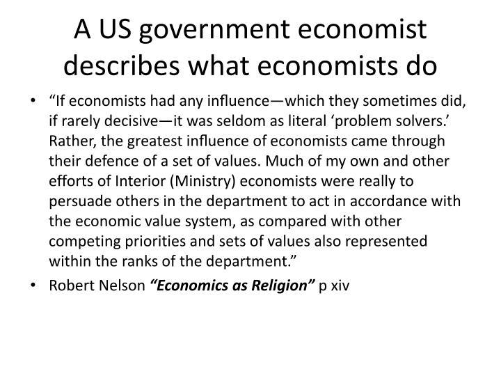 A US government economist describes what economists do