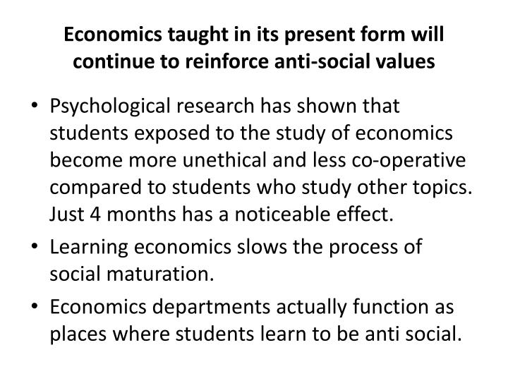 Economics taught in its present form will continue to reinforce anti-social values
