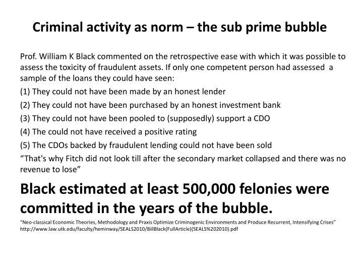 Criminal activity as norm – the sub prime bubble