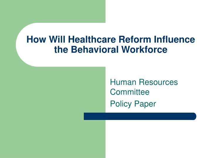 how will healthcare reform influence the behavioral workforce n.