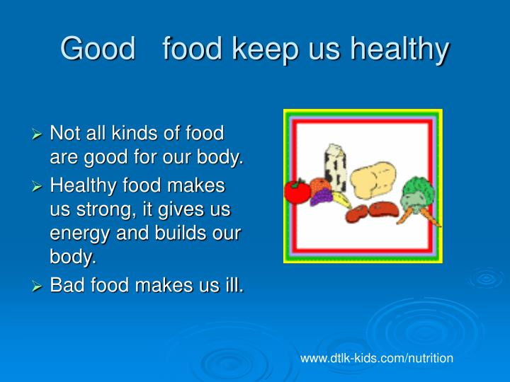 Good food keep us healthy