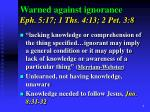warned against ignorance eph 5 17 1 ths 4 13 2 pet 3 8