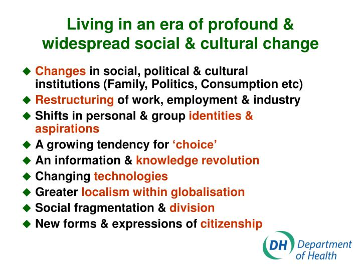 Living in an era of profound widespread social cultural change