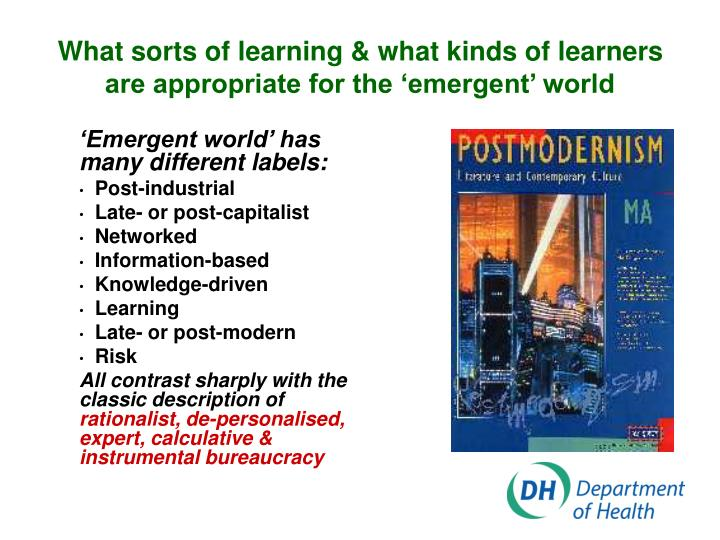 What sorts of learning what kinds of learners are appropriate for the emergent world