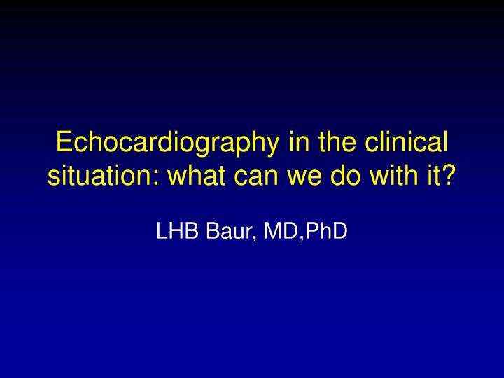 echocardiography in the clinical situation what can we do with it n.