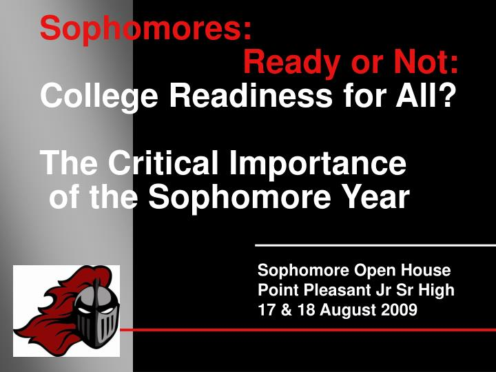 Sophomores ready or not college readiness for all the critical importance of the sophomore year