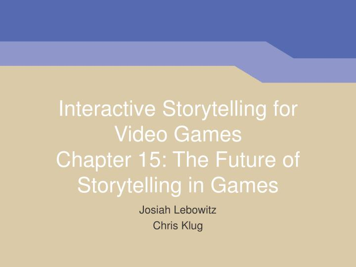 Interactive storytelling for video games chapter 15 the future of storytelling in games