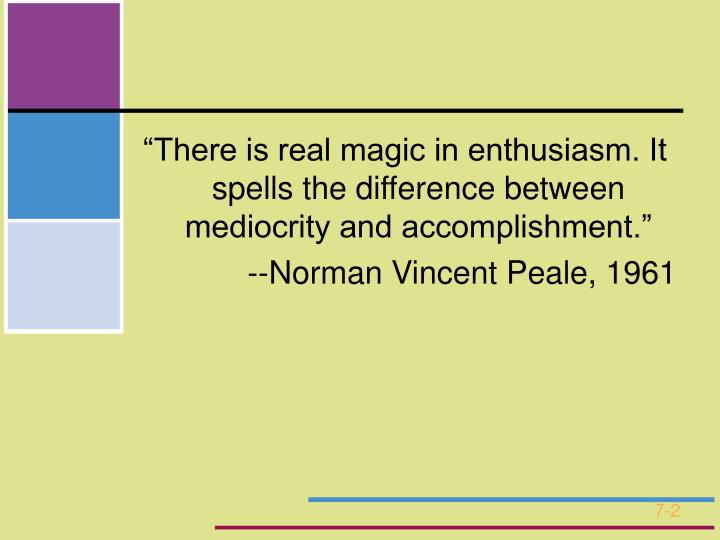 """There is real magic in enthusiasm. It spells the difference between mediocrity and accomplishment..."