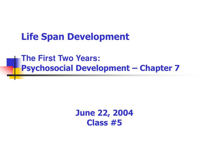 life span development the first two years psychosocial development chapter 7 n.