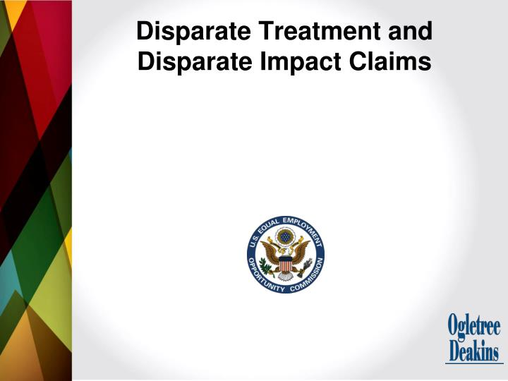 compare and contrast disparate treatment and disparate impact Disparate treatment vs disparate impact • disparate treatment is also called differential treatment and requires proof of discrimination • intent or discriminatory behavior is not required to be present in disparate treatment, and only proof that an employment practice causes injustice to a group of employees is enough for this theory.