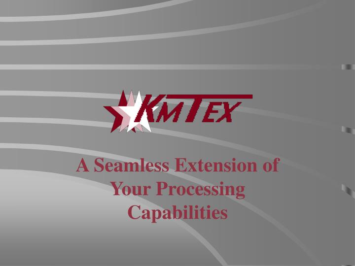 A seamless extension of your processing capabilities