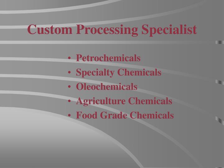Custom processing specialist