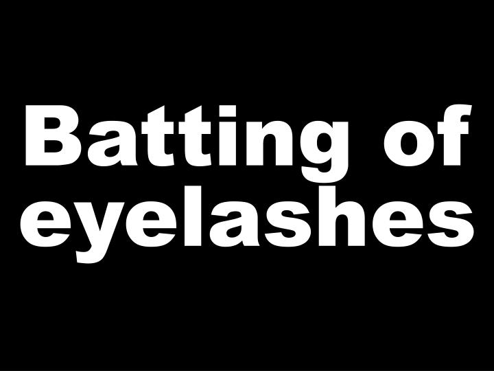 Batting of eyelashes
