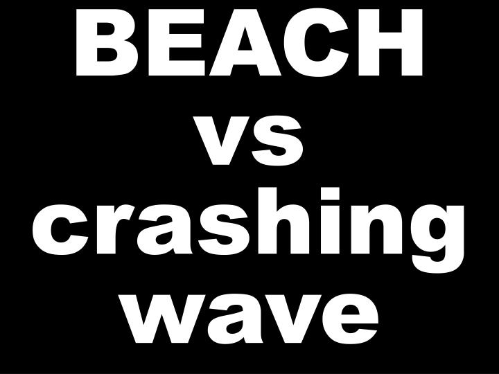 BEACH vs crashing wave