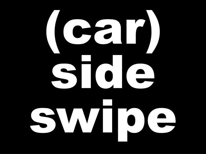 (car) side swipe