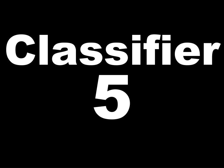 Classifier 5