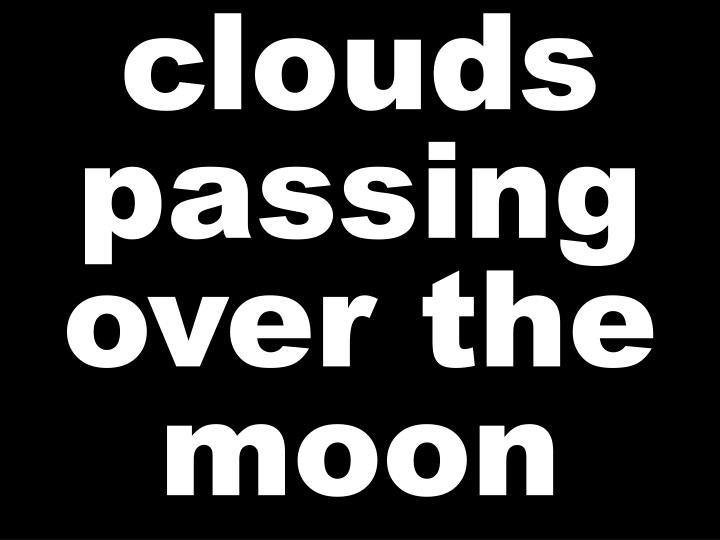 clouds passing over the moon