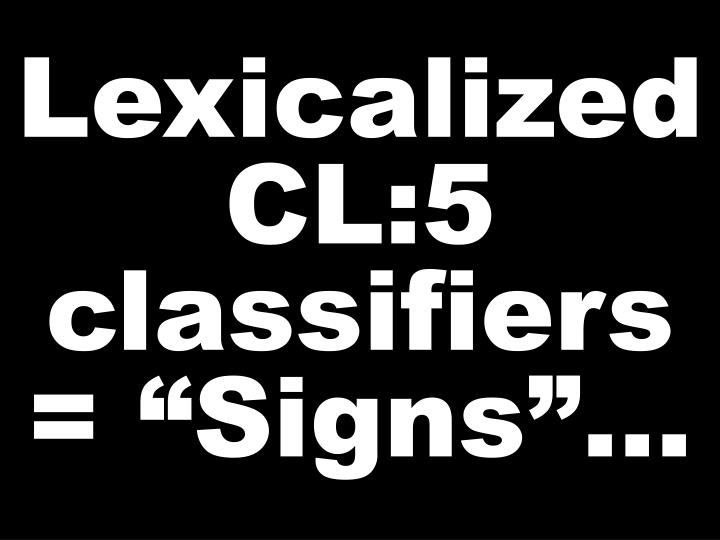 "Lexicalized CL:5 classifiers = ""Signs""…"