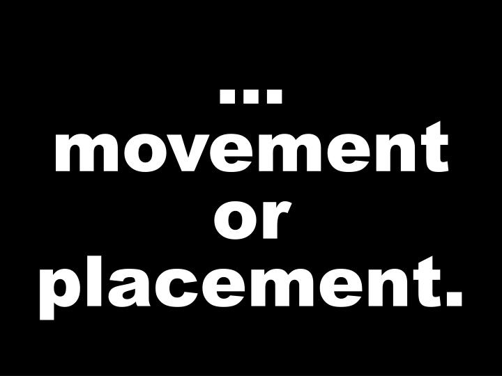 … movement or placement.