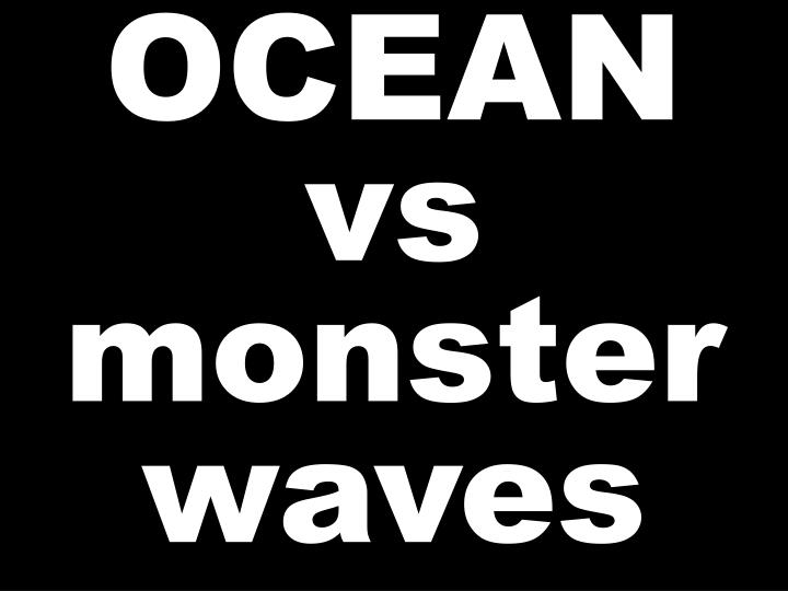 OCEAN vs monster waves
