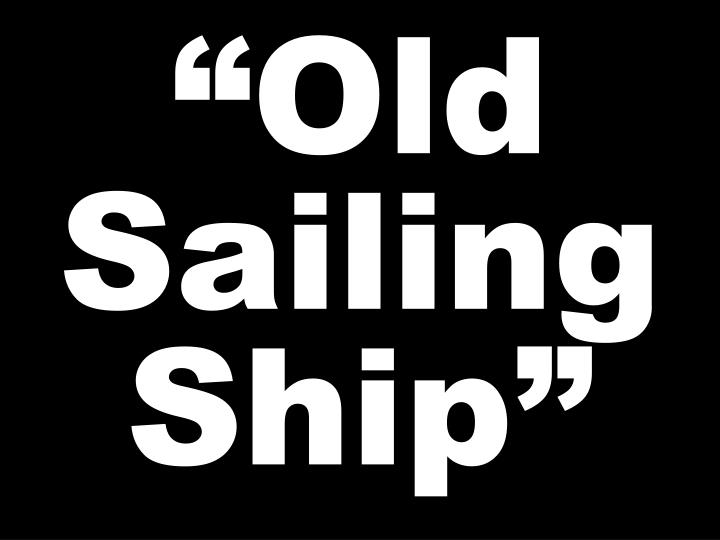 """Old Sailing Ship"""
