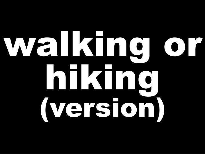walking or hiking