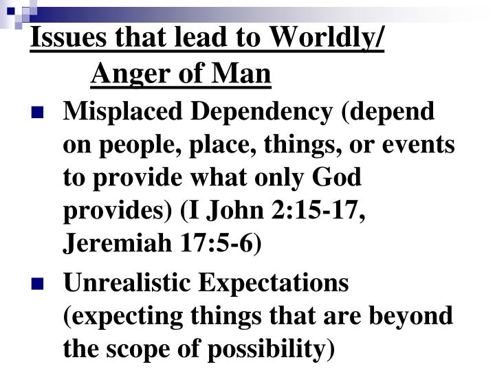 Issues that lead to Worldly/ Anger of Man