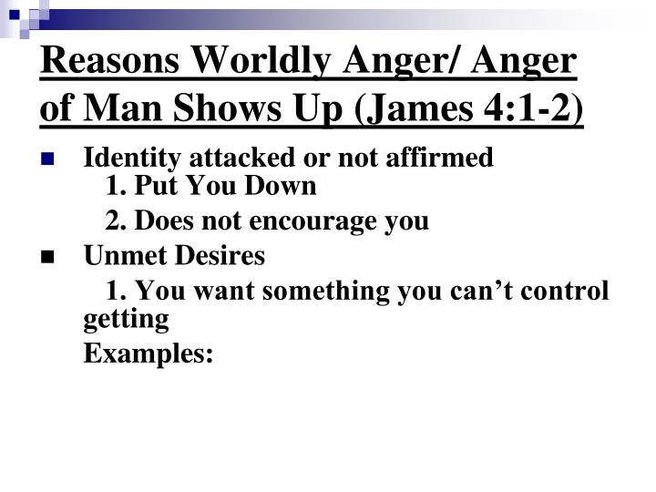 Reasons Worldly Anger/ Anger of Man Shows Up (James 4:1-2)