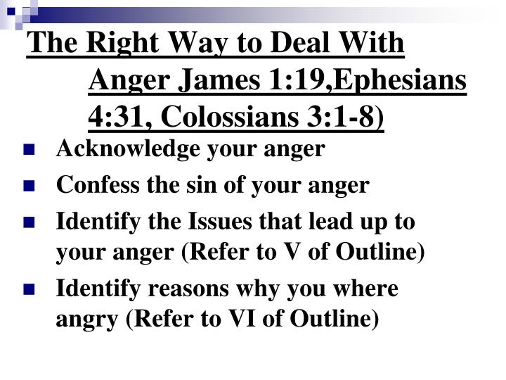 The Right Way to Deal With Anger James 1:19,Ephesians 4:31, Colossians 3:1-8)