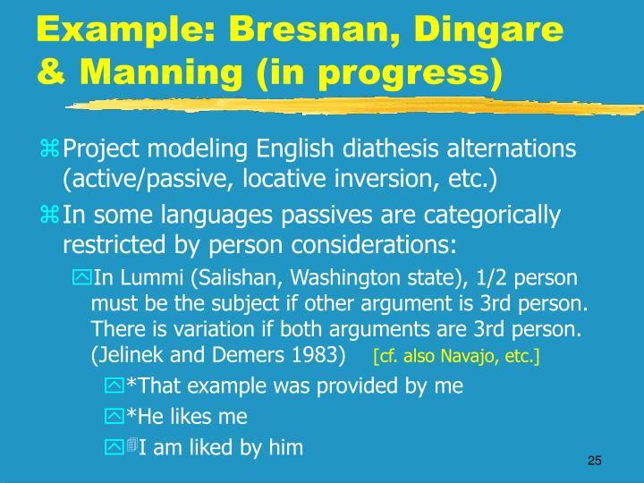 Example: Bresnan, Dingare & Manning (in progress)