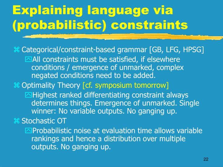 Explaining language via (probabilistic) constraints