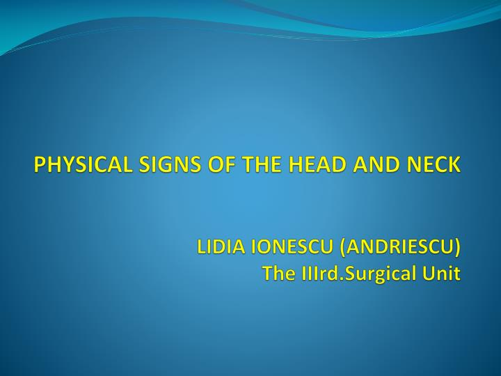 physical signs of the head and neck lidia ionescu andriescu the iiird surgical unit n.