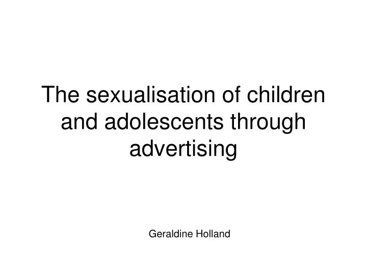 the sexualisation of children and adolescents through advertising n.