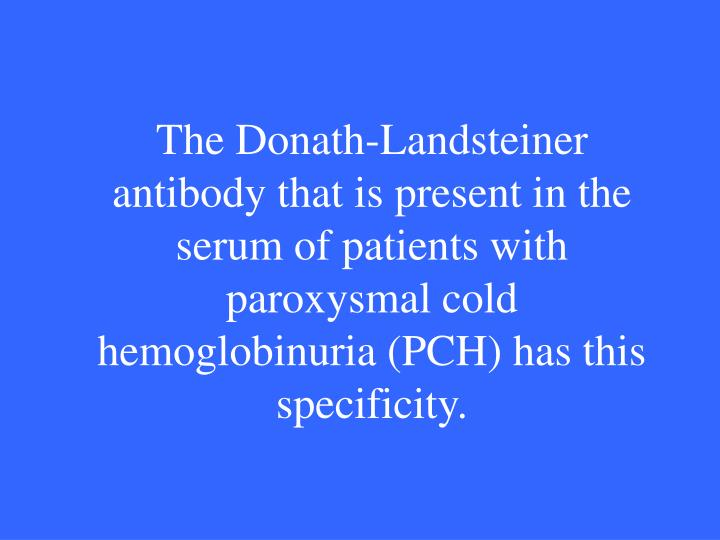 The Donath-Landsteiner antibody that is present in the serum of patients with paroxysmal cold hemoglobinuria (PCH) has this  specificity.