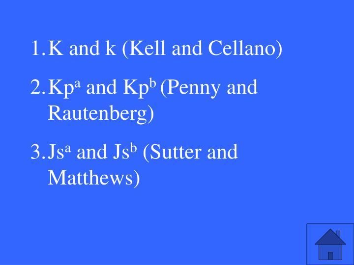 K and k (Kell and Cellano)