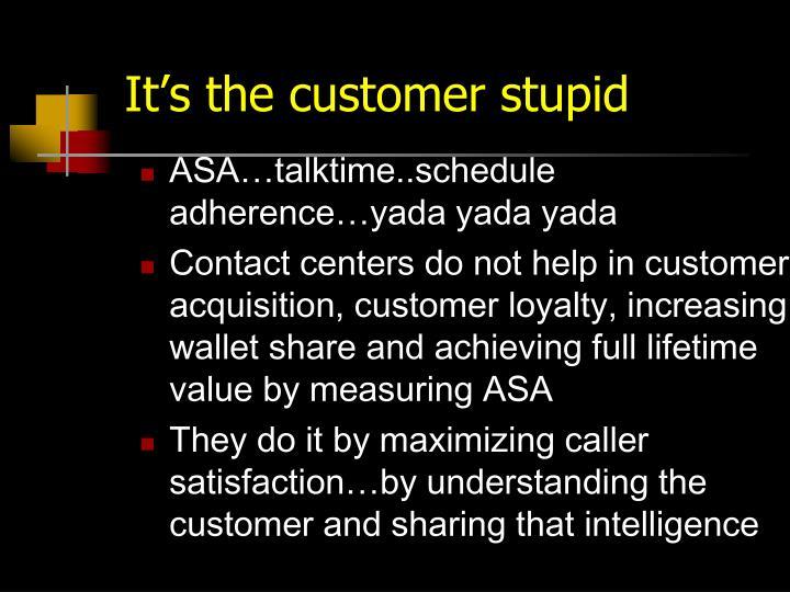 It's the customer stupid