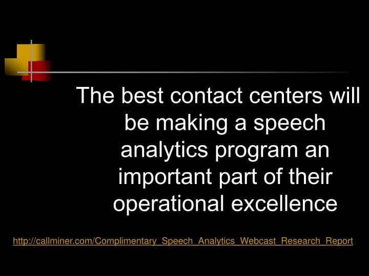 The best contact centers will be making a speech analytics program an important part of their operational excellence