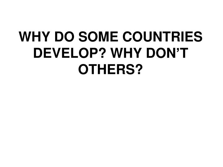 Why do some countries develop why don t others