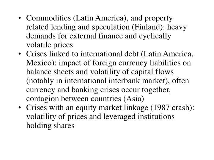 Commodities (Latin America), and property related lending and speculation (Finland): heavy demands for external finance and cyclically volatile prices