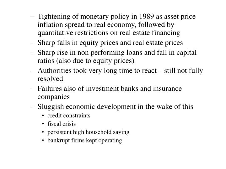 Tightening of monetary policy in 1989 as asset price inflation spread to real economy, followed by quantitative restrictions on real estate financing