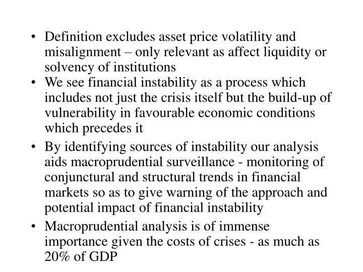 Definition excludes asset price volatility and misalignment – only relevant as affect liquidity or...