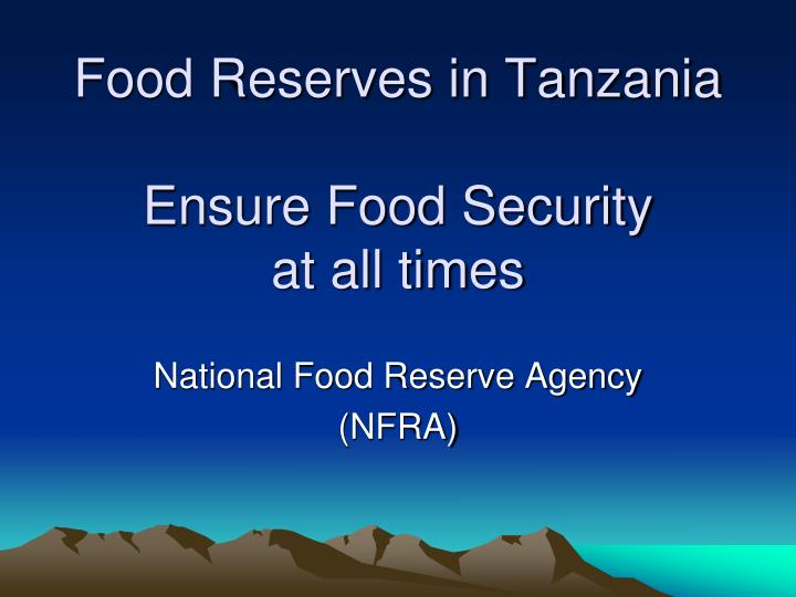 food reserves in tanzania ensure food security at all times n.